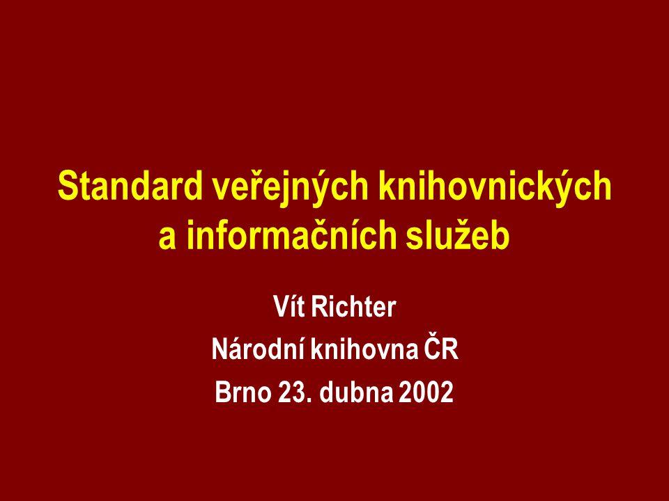 Standard veřejných knihovnických a informačních služeb Vít Richter Národní knihovna ČR Brno 23.