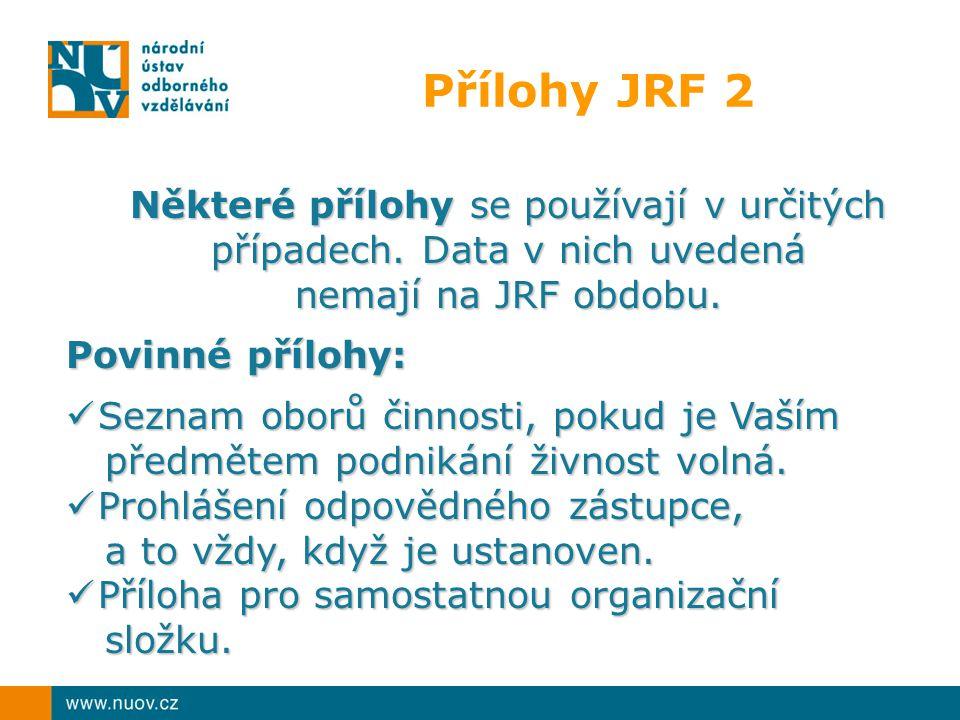 Přílohy JRF 2 Některé přílohy se používají v určitých případech. Data v nich uvedená nemají na JRF obdobu. Povinné přílohy: Seznam oborů činnosti, pok