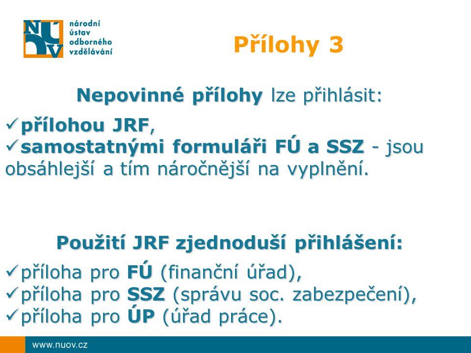 Přílohy 3 Nepovinné přílohy lze přihlásit: přílohou JRF, přílohou JRF, samostatnými formuláři FÚ a SSZ - jsou obsáhlejší a tím náročnější na vyplnění.