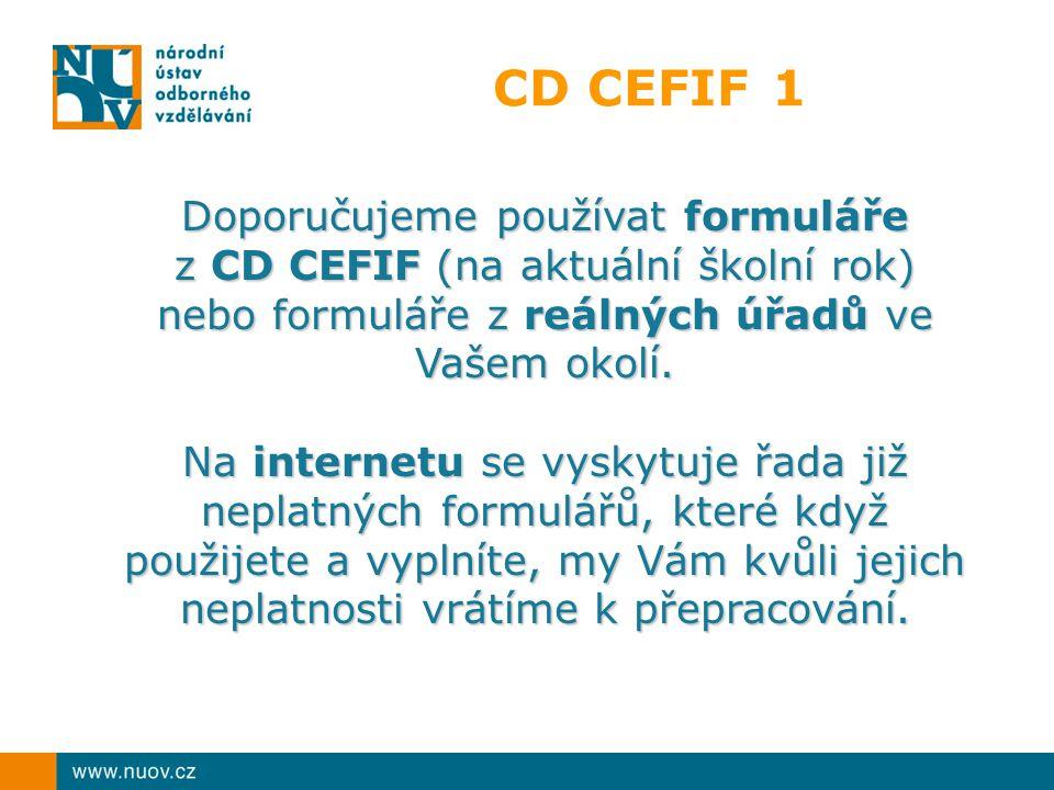 CD CEFIF 1 Doporučujeme používat formuláře z CD CEFIF (na aktuální školní rok) nebo formuláře z reálných úřadů ve Vašem okolí. Na internetu se vyskytu