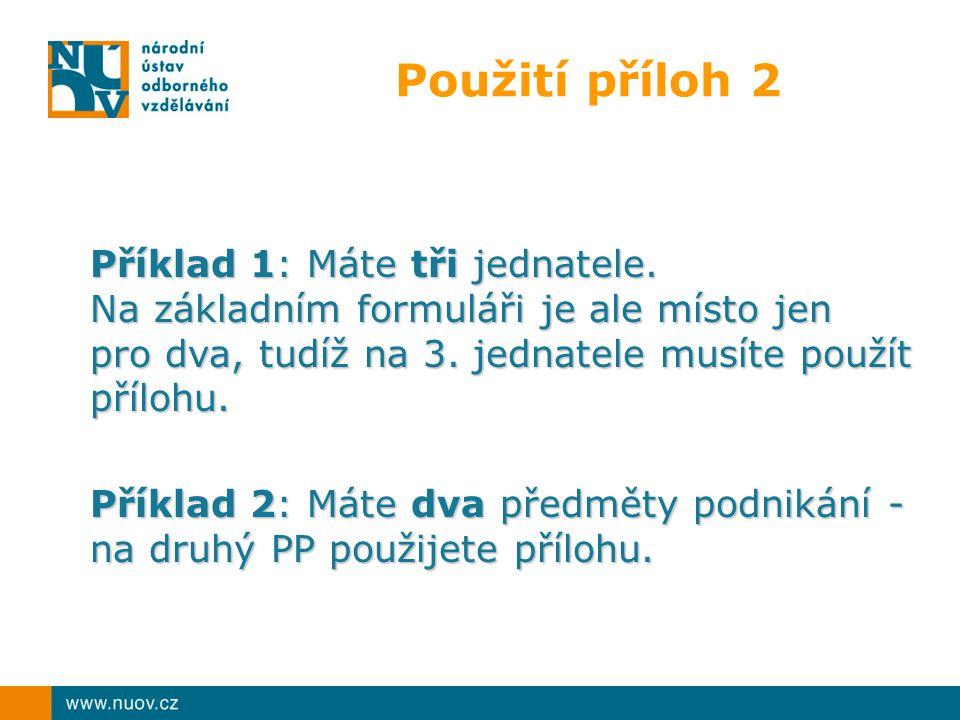 Použití příloh 2 Příklad 1: Máte tři jednatele. Na základním formuláři je ale místo jen pro dva, tudíž na 3. jednatele musíte použít přílohu. Příklad