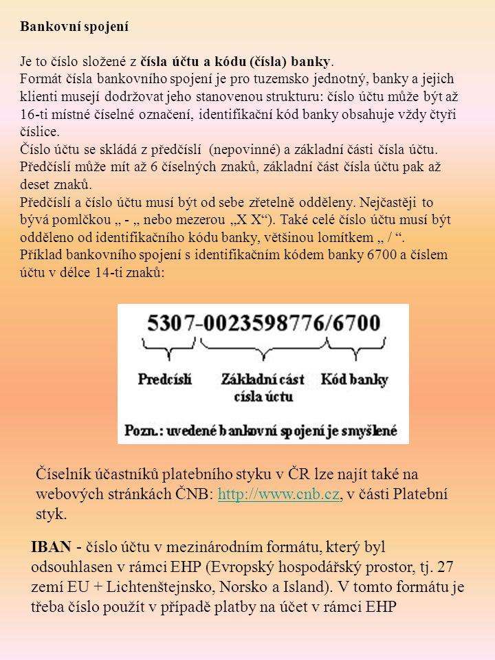 Bankovní spojení Je to číslo složené z čísla účtu a kódu (čísla) banky. Formát čísla bankovního spojení je pro tuzemsko jednotný, banky a jejich klien