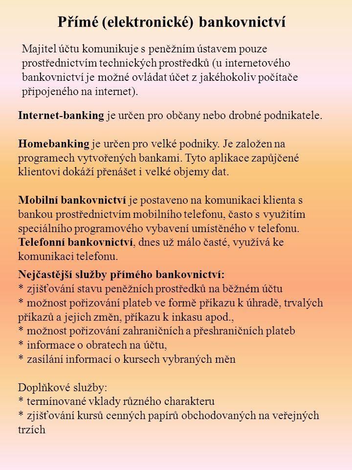 Přímé (elektronické) bankovnictví Majitel účtu komunikuje s peněžním ústavem pouze prostřednictvím technických prostředků (u internetového bankovnictv