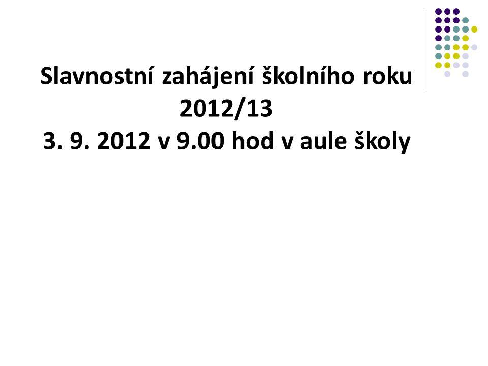 Slavnostní zahájení školního roku 2012/13 3. 9. 2012 v 9.00 hod v aule školy