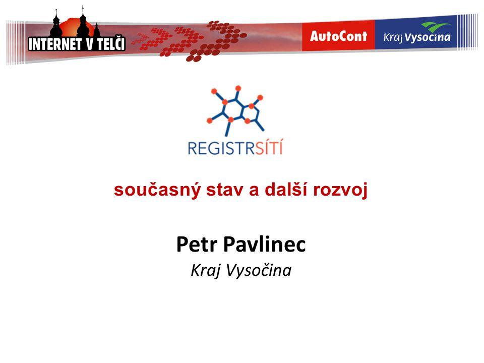 současný stav a další rozvoj Petr Pavlinec Kraj Vysočina