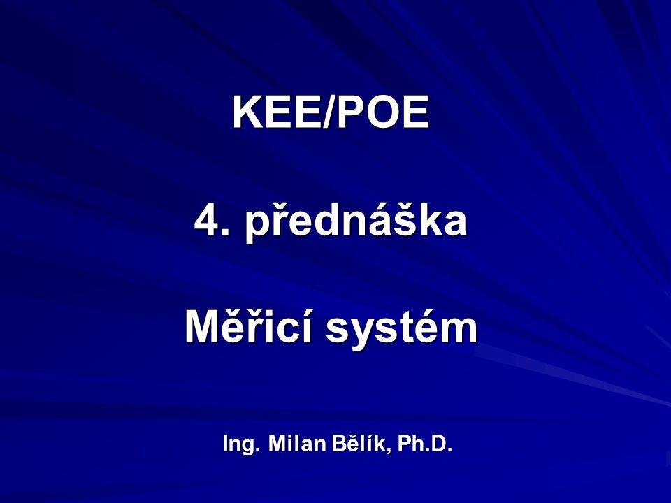 KEE/POE 4. přednáška Měřicí systém Ing. Milan Bělík, Ph.D.