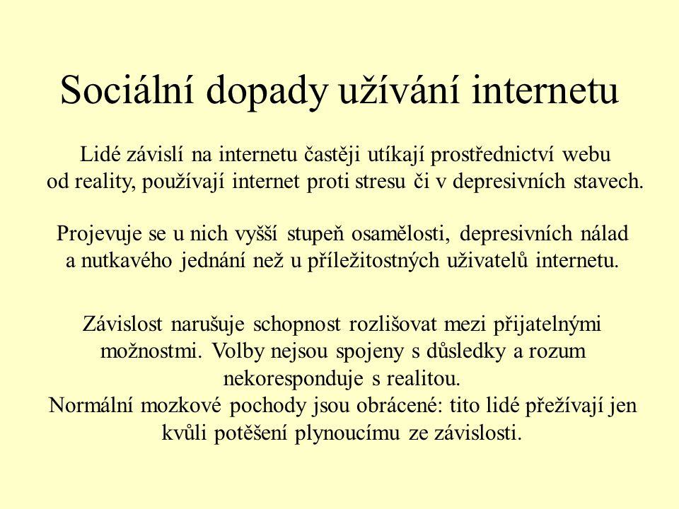 Sociální dopady užívání internetu Lidé závislí na internetu častěji utíkají prostřednictví webu od reality, používají internet proti stresu či v depresivních stavech.