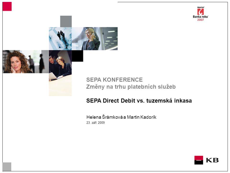 Helena Šrámková a Martin Kadorík 23. září 2009 SEPA KONFERENCE Změny na trhu platebních služeb SEPA Direct Debit vs. tuzemská inkasa