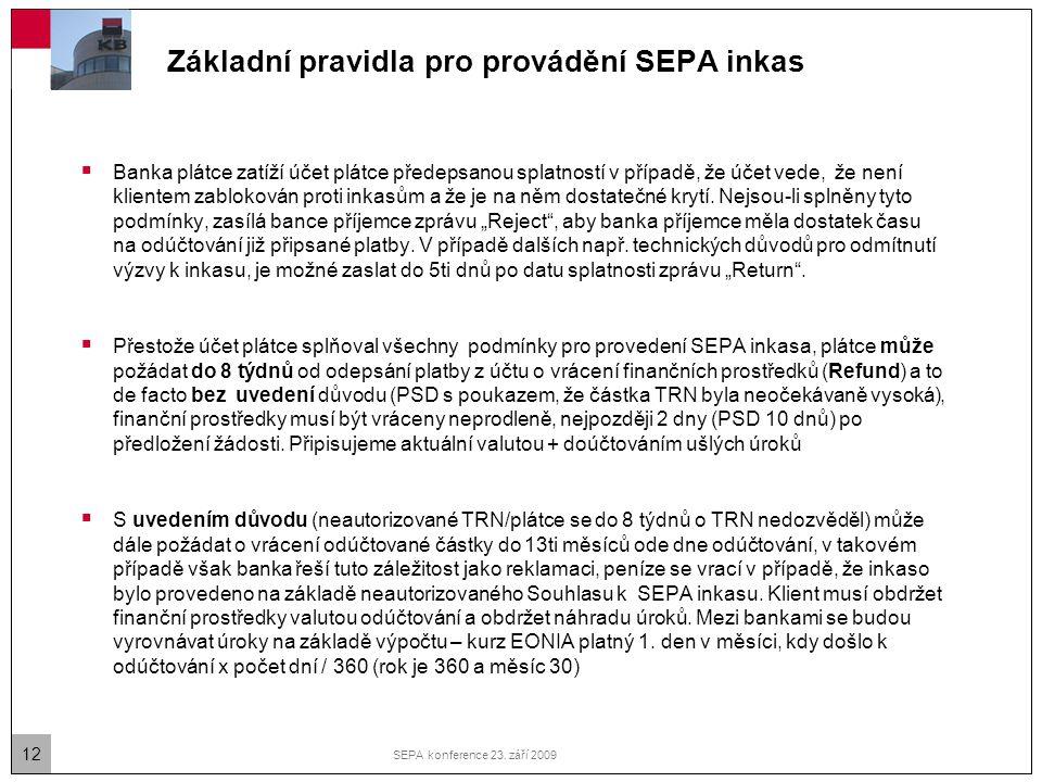 12 SEPA konference 23. září 2009 Základní pravidla pro provádění SEPA inkas  Banka plátce zatíží účet plátce předepsanou splatností v případě, že úče