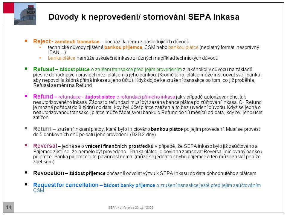 14 SEPA konference 23. září 2009 Důvody k neprovedení/ stornování SEPA inkasa  Reject - zamítnutí transakce – dochází k němu z následujících důvodů: