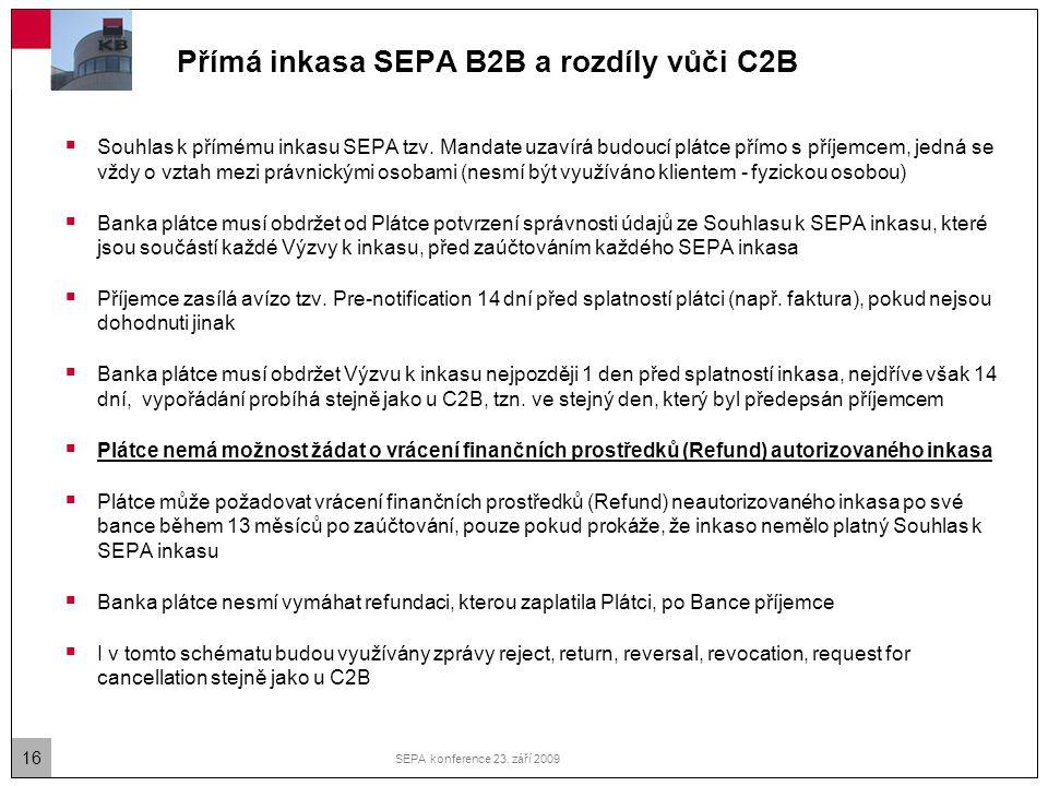 16 SEPA konference 23. září 2009 Přímá inkasa SEPA B2B a rozdíly vůči C2B  Souhlas k přímému inkasu SEPA tzv. Mandate uzavírá budoucí plátce přímo s