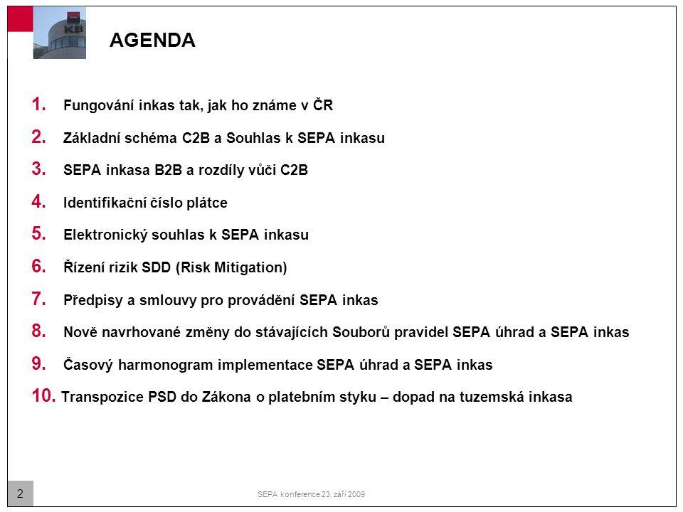 2 SEPA konference 23. září 2009 AGENDA 1. Fungování inkas tak, jak ho známe v ČR 2. Základní schéma C2B a Souhlas k SEPA inkasu 3. SEPA inkasa B2B a r