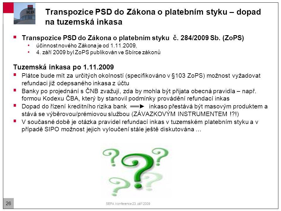 26 SEPA konference 23. září 2009 Transpozice PSD do Zákona o platebním styku – dopad na tuzemská inkasa  Transpozice PSD do Zákona o platebním styku