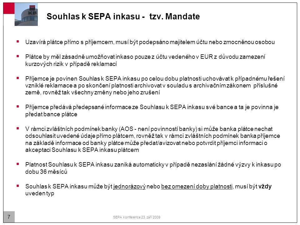 7 SEPA konference 23. září 2009 Souhlas k SEPA inkasu - tzv. Mandate  Uzavírá plátce přímo s příjemcem, musí být podepsáno majitelem účtu nebo zmocně