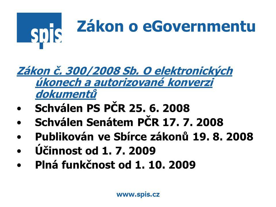 www.spis.cz Zákon č. 300/2008 Sb. O elektronických úkonech a autorizované konverzi dokumentů Schválen PS PČR 25. 6. 2008 Schválen Senátem PČR 17. 7. 2