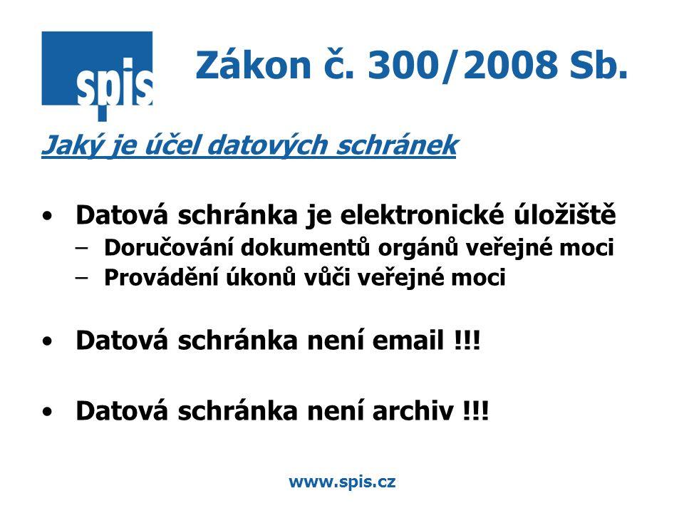 www.spis.cz Jaký je účel datových schránek Datová schránka je elektronické úložiště –Doručování dokumentů orgánů veřejné moci –Provádění úkonů vůči ve