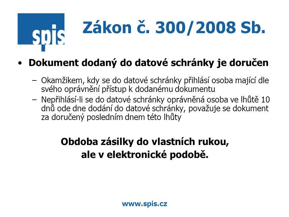 www.spis.cz Zákon č. 300/2008 Sb. Dokument dodaný do datové schránky je doručen –Okamžikem, kdy se do datové schránky přihlásí osoba mající dle svého