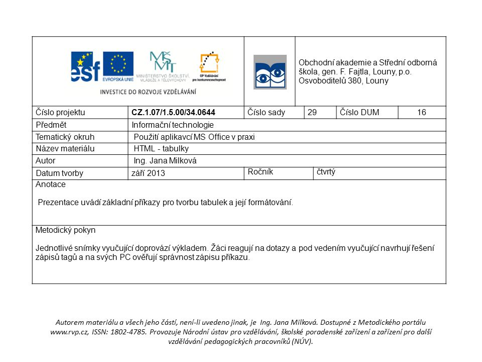 Obchodní akademie a Střední odborná škola, gen. F. Fajtla, Louny, p.o. Osvoboditelů 380, Louny Číslo projektuCZ.1.07/1.5.00/34.0644Číslo sady29Číslo D