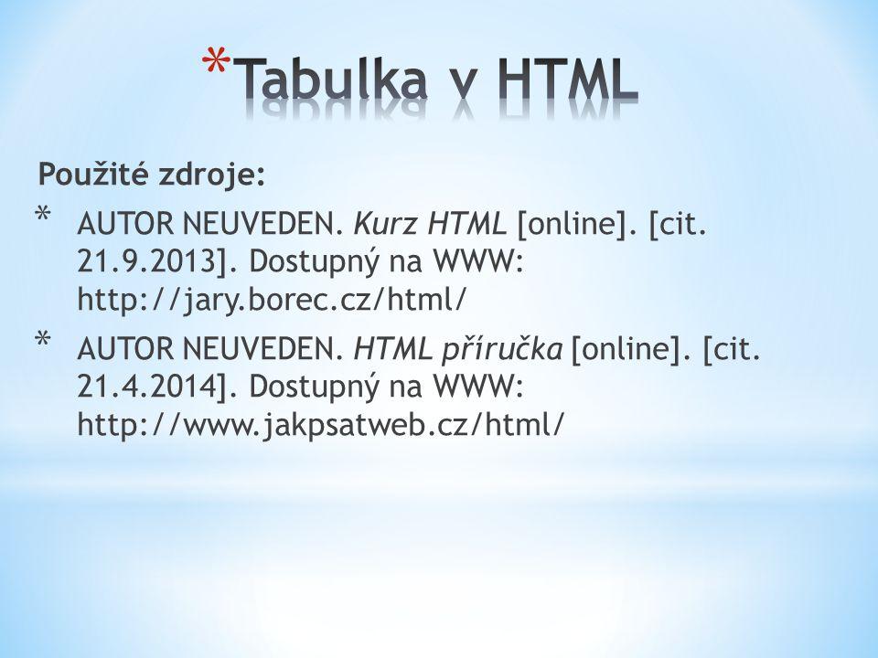Použité zdroje: * AUTOR NEUVEDEN. Kurz HTML [online].