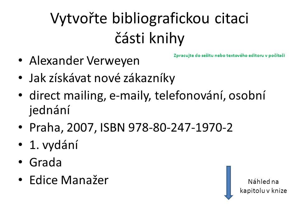 Vytvořte bibliografickou citaci části knihy Alexander Verweyen Jak získávat nové zákazníky direct mailing, e-maily, telefonování, osobní jednání Praha, 2007, ISBN 978-80-247-1970-2 1.