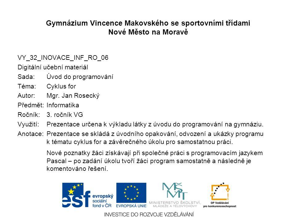 Úvod do programování Cyklus for Gymnázium Vincence Makovského se sportovními třídami Nové Město na Moravě