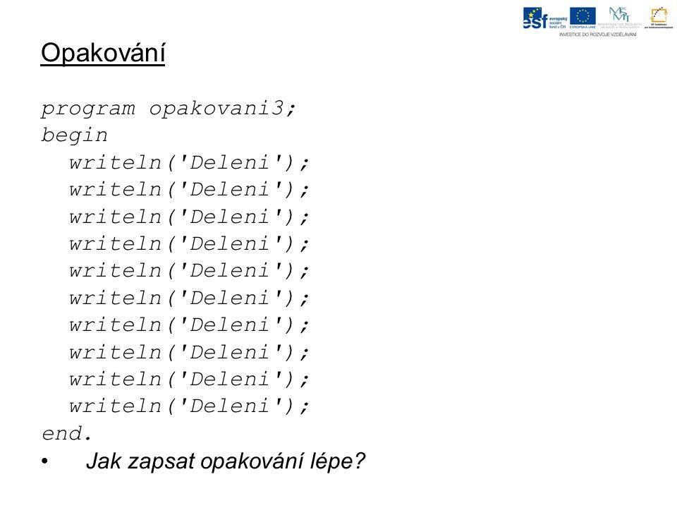 Opakování program opakovani3; begin writeln( Deleni ); end. Jak zapsat opakování lépe?