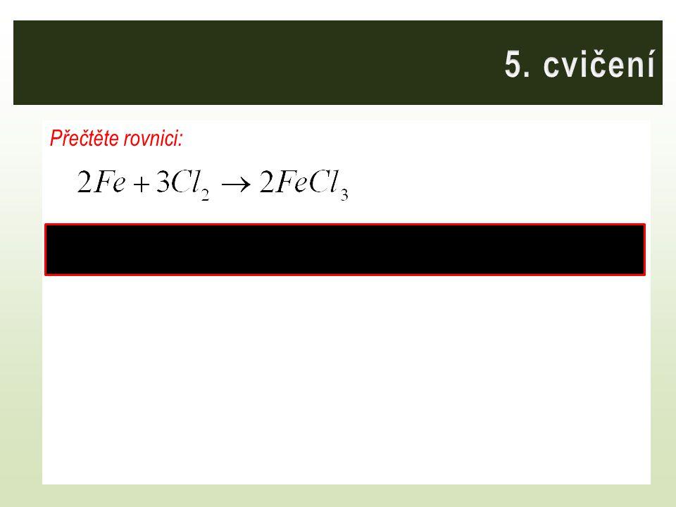 Přečtěte rovnici: Dva atomy železa reagují se třemi molekulami chlóru a vznikají dvě molekuly chloridu železitého.