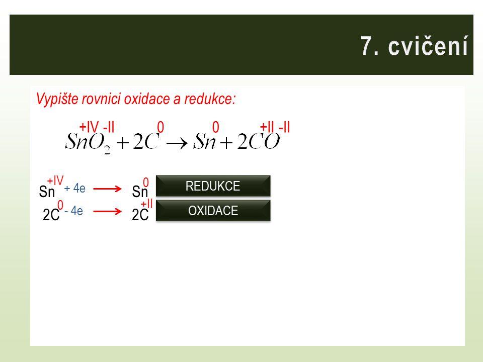 Vypište rovnici oxidace a redukce: SnSn 2C2C 0+IV-II +II0 0 +IV + 4e - 4e OXIDACE REDUKCE 0