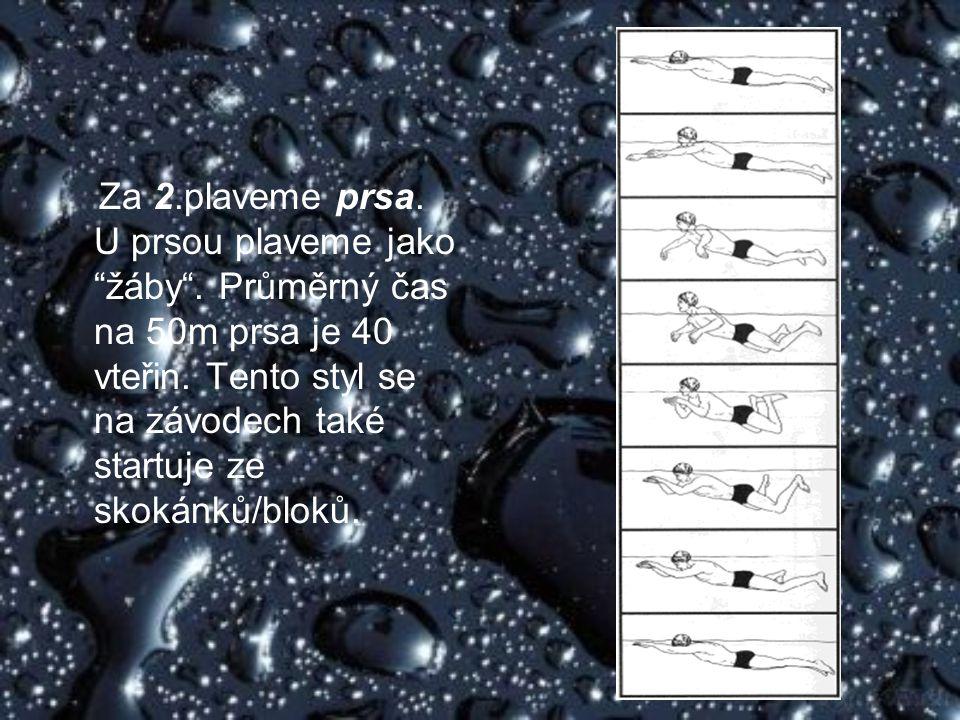 Za 2.plaveme prsa.U prsou plaveme jako žáby . Průměrný čas na 50m prsa je 40 vteřin.