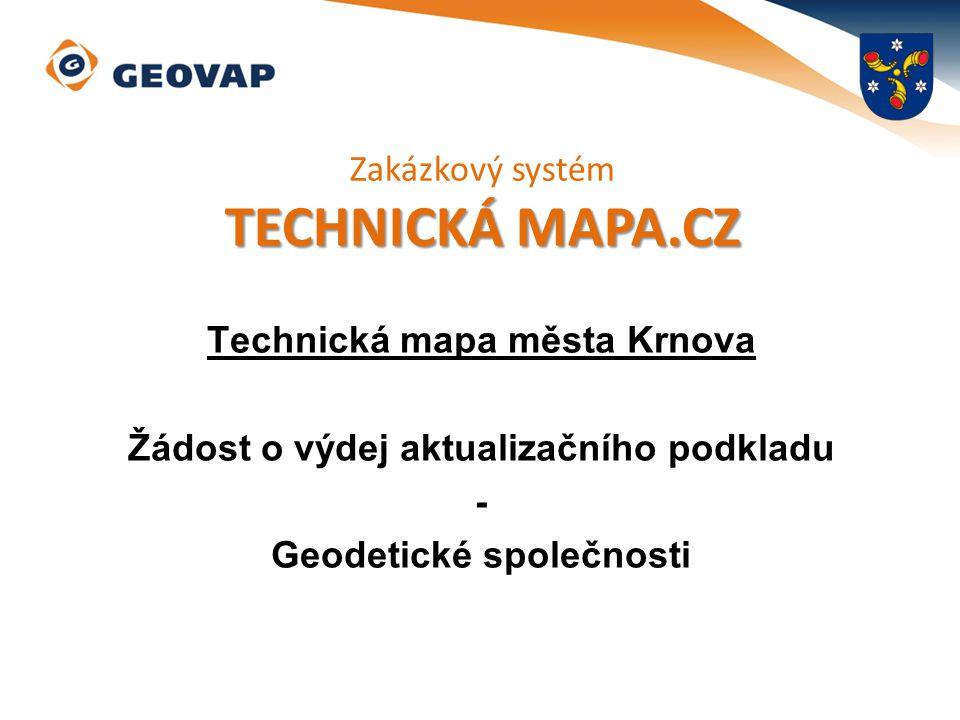 Technická mapa města Krnova Žádost o výdej aktualizačního podkladu - Geodetické společnosti Zakázkový systém TECHNICKÁ MAPA.CZ