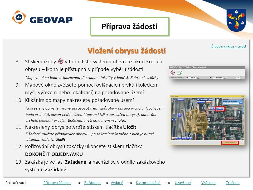 Zažádané Výdej dat správcem DS Výdej dat správcem DS 1.Správce datového skladu zkontroluje podanou žádost o výdej dat 2.Připraví data pro výdej a aktualizaci (do 2 pracovních dnů od podání žádosti) 3.Vloží data do zakázkového systému 4.Zakázka je ve fázi Vydané a nachází se v oddíle zakázkového systému Vydané 5.Geodet je o vložení dat do zakázkového systému informován e-mailem Životní cyklus - úvod Pokračování: Příprava žádosti Zažádané Vydané K zapracování Uzavřené Vráceno ZrušenoPříprava žádostiVydanéK zapracování UzavřenéVrácenoZrušeno