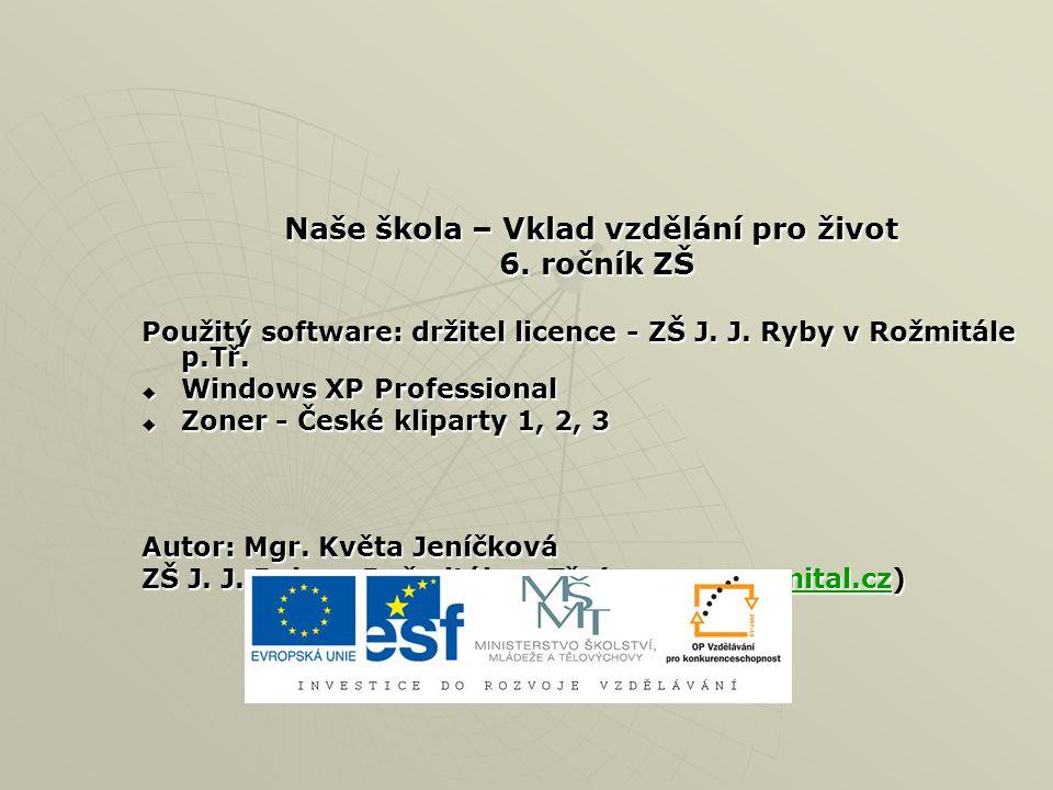 Naše škola – Vklad vzdělání pro život 6. ročník ZŠ 6. ročník ZŠ Použitý software: držitel licence - ZŠ J. J. Ryby v Rožmitále p.Tř.  Windows XP Profe