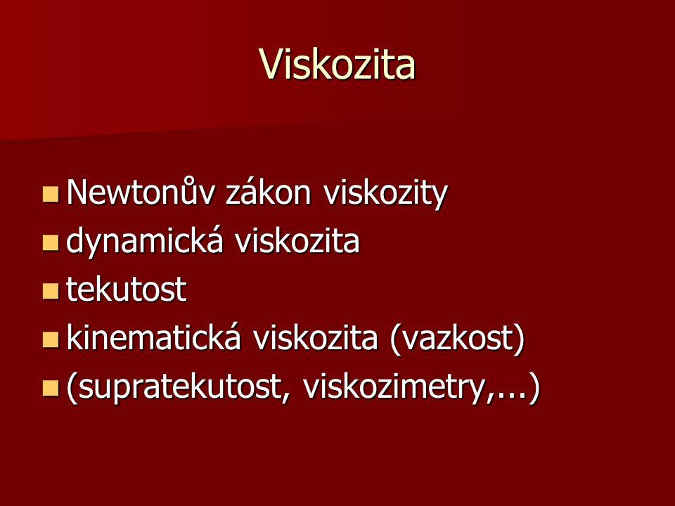 Viskozita Newtonův zákon viskozity Newtonův zákon viskozity dynamická viskozita dynamická viskozita tekutost tekutost kinematická viskozita (vazkost)