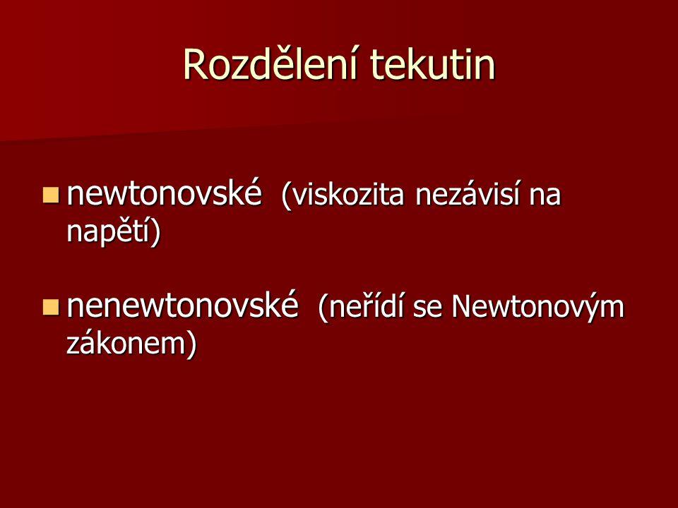 Rozdělení tekutin newtonovské (viskozita nezávisí na napětí) newtonovské (viskozita nezávisí na napětí) nenewtonovské (neřídí se Newtonovým zákonem) n