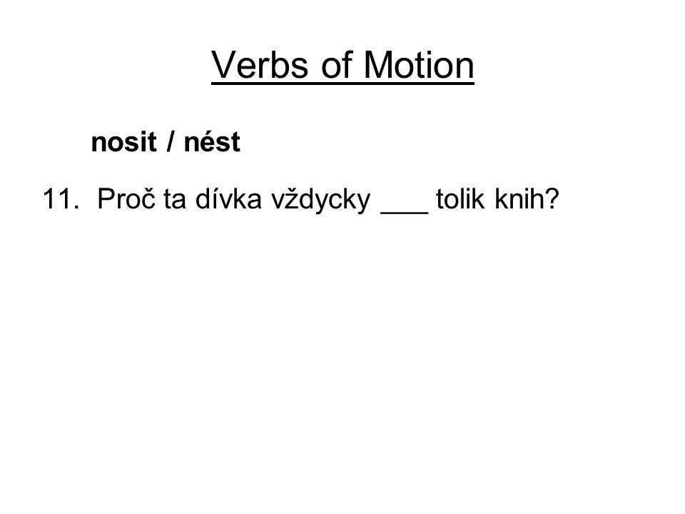 Verbs of Motion nosit / nést 11. Proč ta dívka vždycky ___ tolik knih?