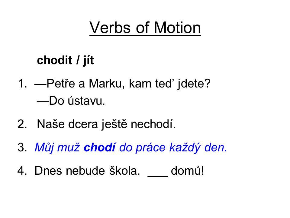 Verbs of Motion chodit / jít 1. —Petře a Marku, kam ted' jdete.
