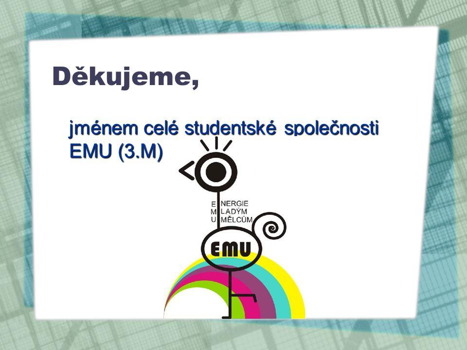 Děkujeme, jménem celé studentské společnosti EMU (3.M)