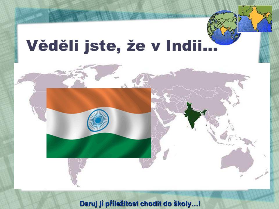 Věděli jste, že v Indii…  pracuje 17,5 milionů dětí, tj. celých 6% indické populace  cca 75% obyvatel žije na vesnici  cca 33 milionů dětí nechodí