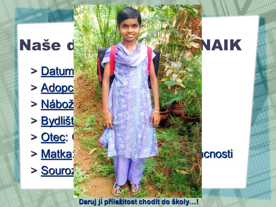 Naše dcera - SHAILA NAIK >D>D>D>Datum narození: 19. 8. 1996 >A>A>A>Adopce: rok 2003 >N>N>N>Náboženství: hindu >B>B>B>Bydliště: Kervalli, Indie >O>O>O>