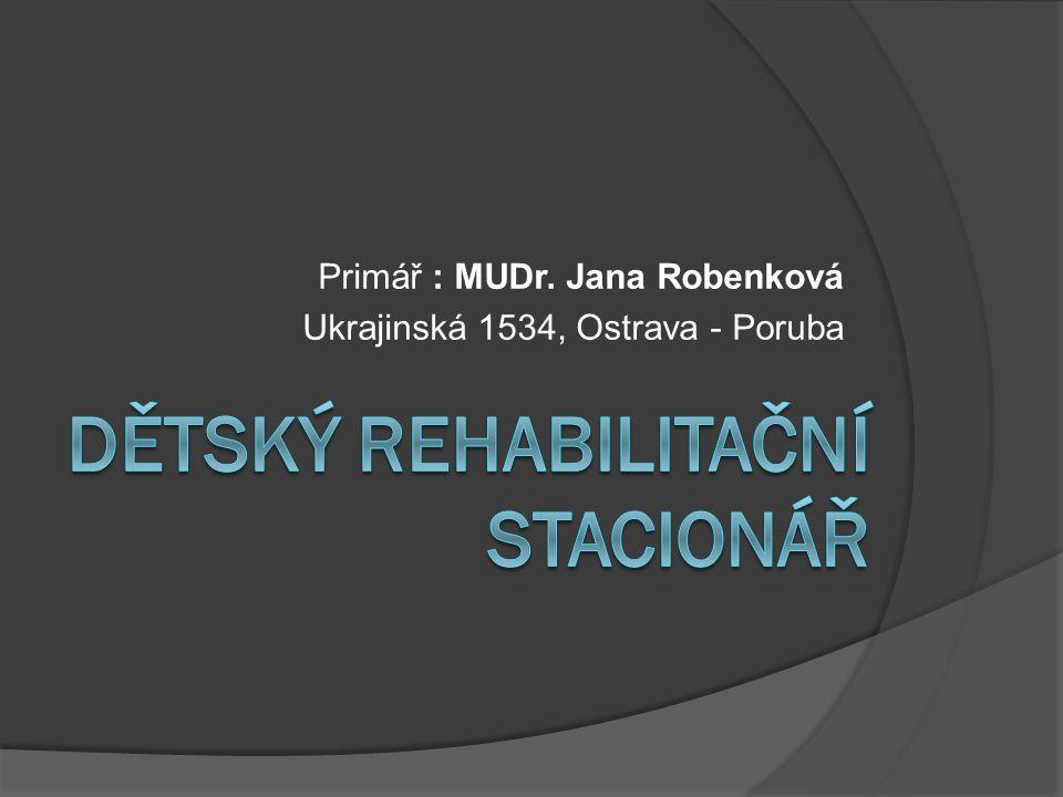Primář : MUDr. Jana Robenková Ukrajinská 1534, Ostrava - Poruba