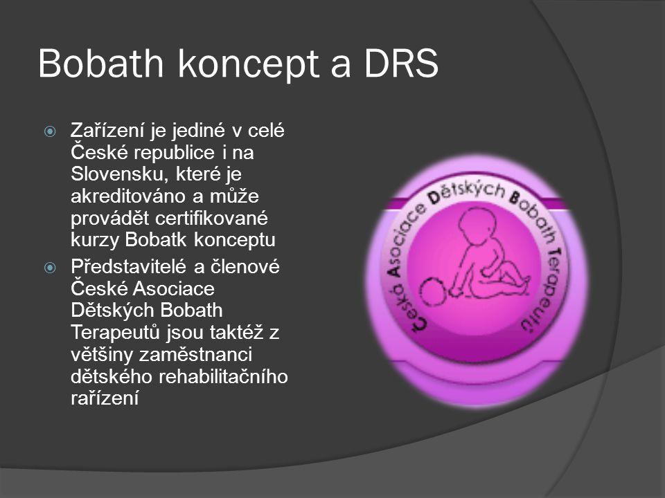 Bobath koncept a DRS  Zařízení je jediné v celé České republice i na Slovensku, které je akreditováno a může provádět certifikované kurzy Bobatk konceptu  Představitelé a členové České Asociace Dětských Bobath Terapeutů jsou taktéž z většiny zaměstnanci dětského rehabilitačního rařízení