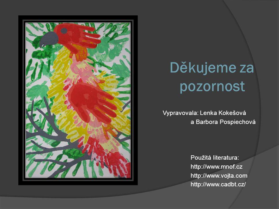 Děkujeme za pozornost Vypravovala: Lenka Kokešová a Barbora Pospiechová Použitá literatura: http://www.mnof.cz http://www.vojta.com http://www.cadbt.c