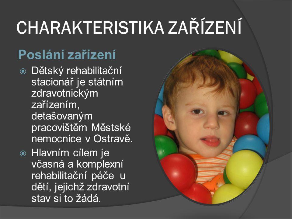 CHARAKTERISTIKA ZAŘÍZENÍ Poslání zařízení  Dětský rehabilitační stacionář je státním zdravotnickým zařízením, detašovaným pracovištěm Městské nemocnice v Ostravě.