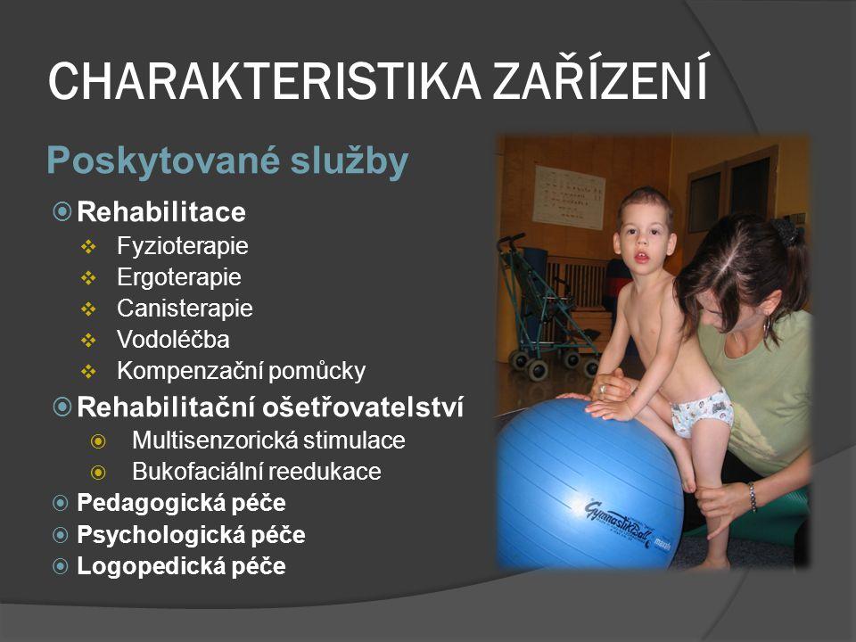 CHARAKTERISTIKA ZAŘÍZENÍ Poskytované služby  Rehabilitace  Fyzioterapie  Ergoterapie  Canisterapie  Vodoléčba  Kompenzační pomůcky  Rehabilitační ošetřovatelství  Multisenzorická stimulace  Bukofaciální reedukace  Pedagogická péče  Psychologická péče  Logopedická péče