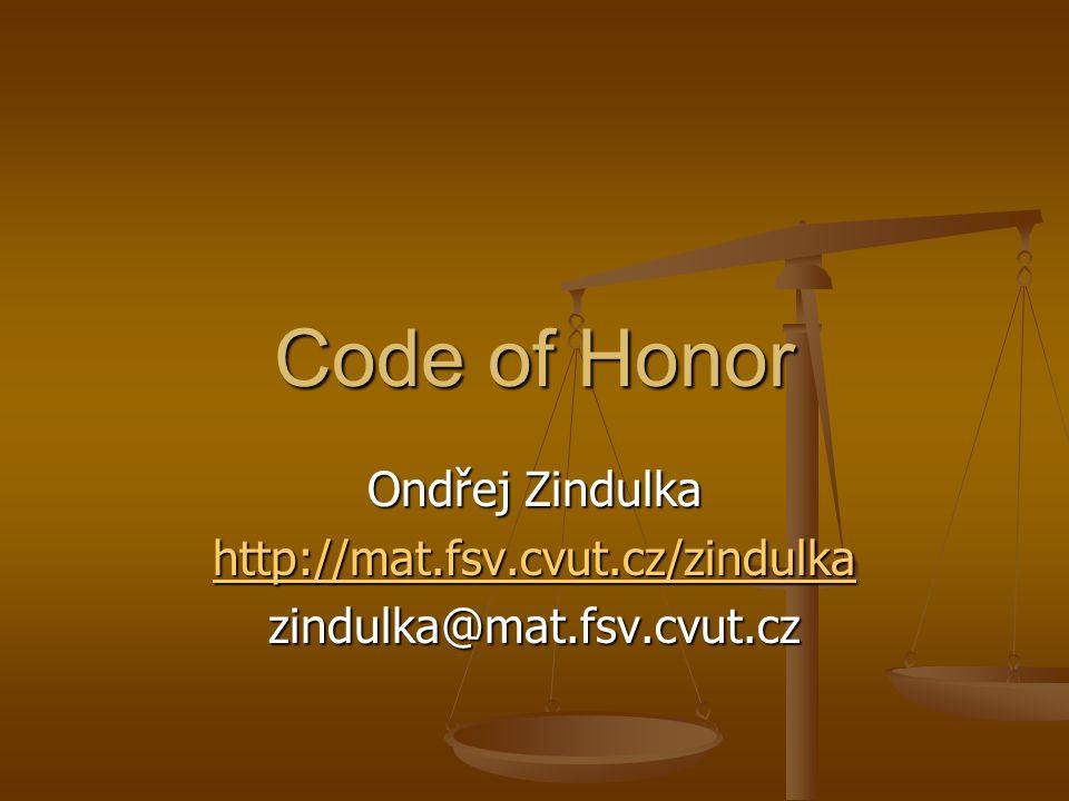 Code of Honor Ondřej Zindulka http://mat.fsv.cvut.cz/zindulka zindulka@mat.fsv.cvut.cz