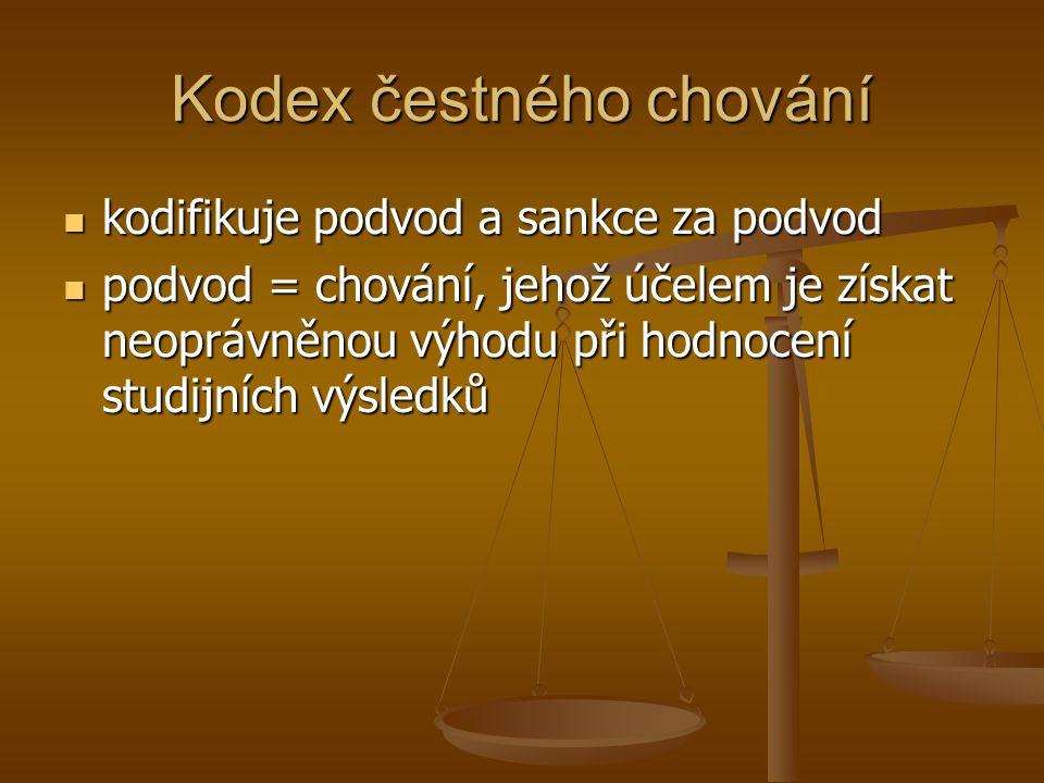 Kodex čestného chování kodifikuje podvod a sankce za podvod kodifikuje podvod a sankce za podvod podvod = chování, jehož účelem je získat neoprávněnou výhodu při hodnocení studijních výsledků podvod = chování, jehož účelem je získat neoprávněnou výhodu při hodnocení studijních výsledků