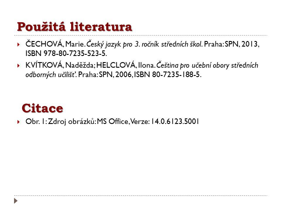 Použitá literatura  ČECHOVÁ, Marie. Český jazyk pro 3. ročník středních škol. Praha: SPN, 2013, ISBN 978-80-7235-523-5.  KVÍTKOVÁ, Naděžda; HELCLOVÁ