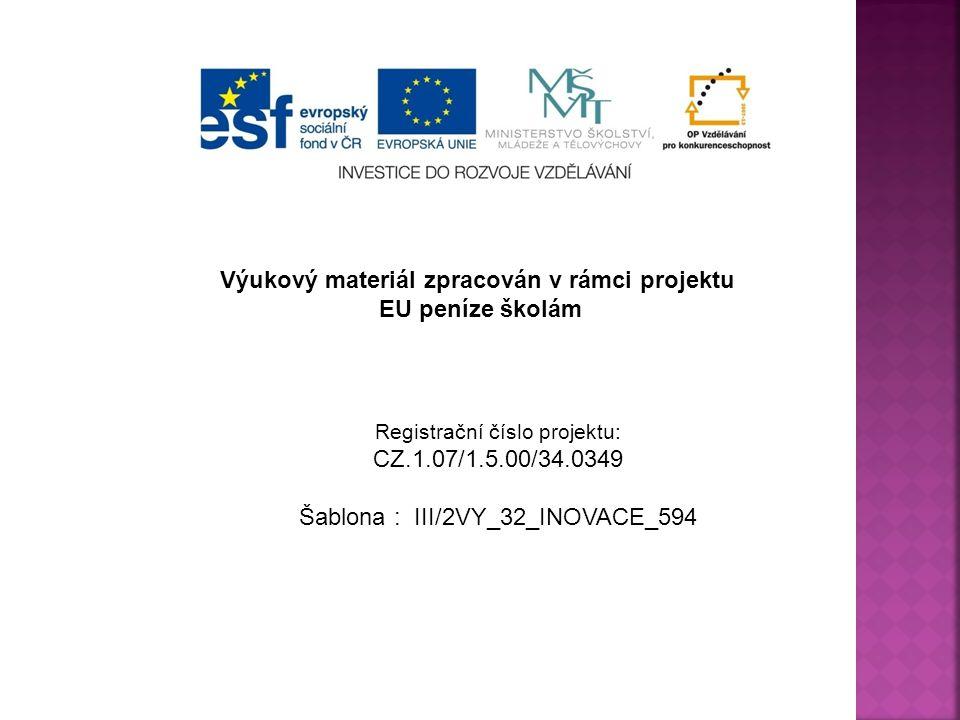 Výukový materiál zpracován v rámci projektu EU peníze školám Registrační číslo projektu: CZ.1.07/1.5.00/34.0349 Šablona : III/2VY_32_INOVACE_594