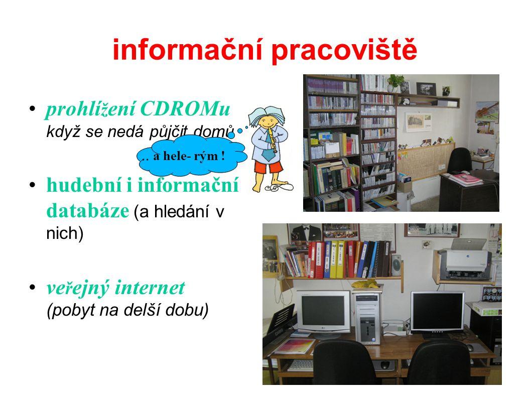 informační pracoviště prohlí ž ení CDROMu když se nedá půjčit domů hudební i informační databáze (a hledání v nich) ve ř ejný internet (pobyt na delší dobu)..