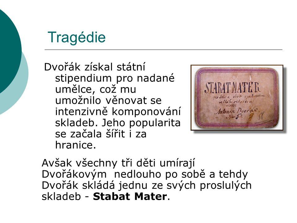 Tragédie Dvořák získal státní stipendium pro nadané umělce, což mu umožnilo věnovat se intenzivně komponování skladeb. Jeho popularita se začala šířit